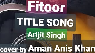 Fitoor title track...cover by Aman Anis Khan