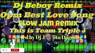 Best OPM Love Song_Slow Jam Remix(Mixed by Dj Beboy) Powered by Team Triple J