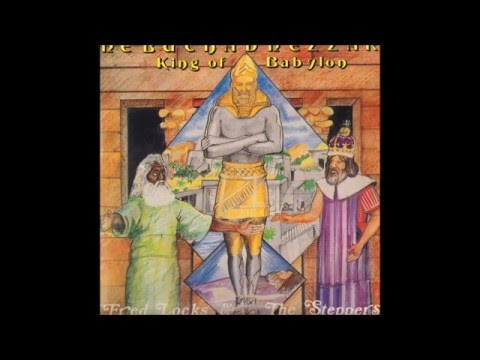 Fred Locks And The Steppers - Nebuchadnezzar King Of Babylon
