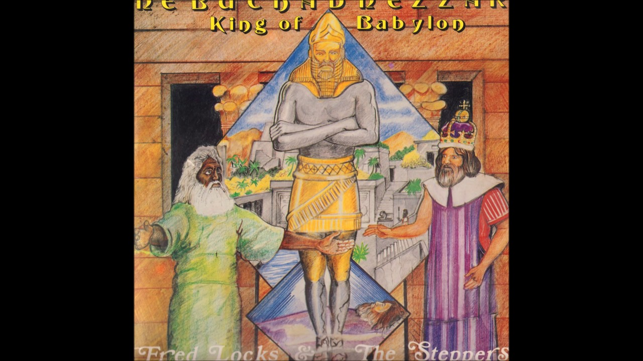 fred locks and the steppers nebuchadnezzar king of babylon youtube