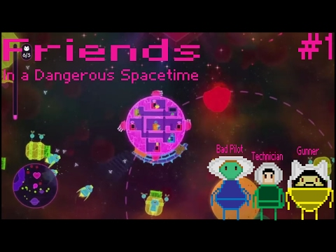 Friends In a Dangerous Space Time Part 1 (Why Did We Allow Our Friend To Pilot!?)