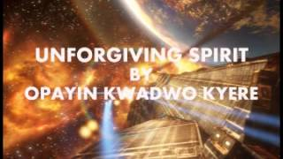 UNFORGIVING SPIRIT BY OPAYIN KWADWO KYERE