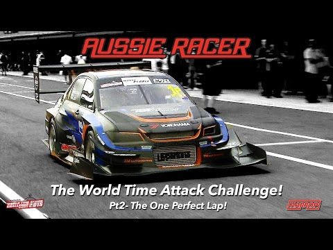 Aussie Racer WORLD TIME ATTACK CHALLENGE Pt2- The One Perfect Lap!