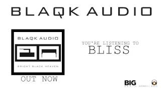 BLAQK AUDIO - Bliss (Album Track)
