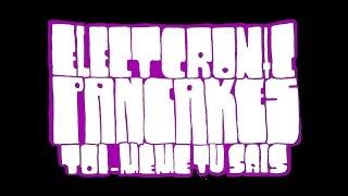 Electronic Pancakes - Toi Même Tu Sais (FULL ALBUM)