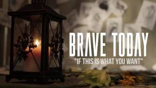 Brave Today   IF THIS IS WHAT YOU WANT (OFFICIAL LYRIC VIDEO)