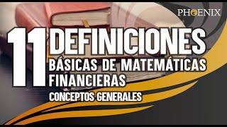11 Definiciones Básicas de Matemáticas Financieras.