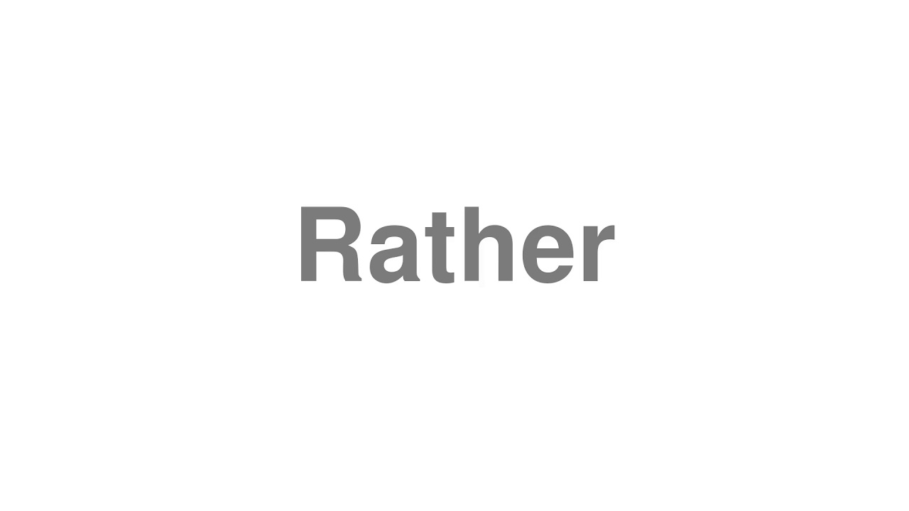 """How to Pronounce """"Rather"""""""