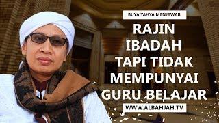 Download Video Rajin Ibadah Tapi Tidak Mempunyai Guru Belajar - Buya Yahya Menjawab MP3 3GP MP4