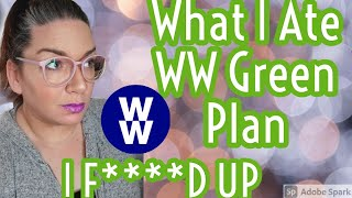 WW GREEN PLAN|What I Aтe Today|I F****D UP