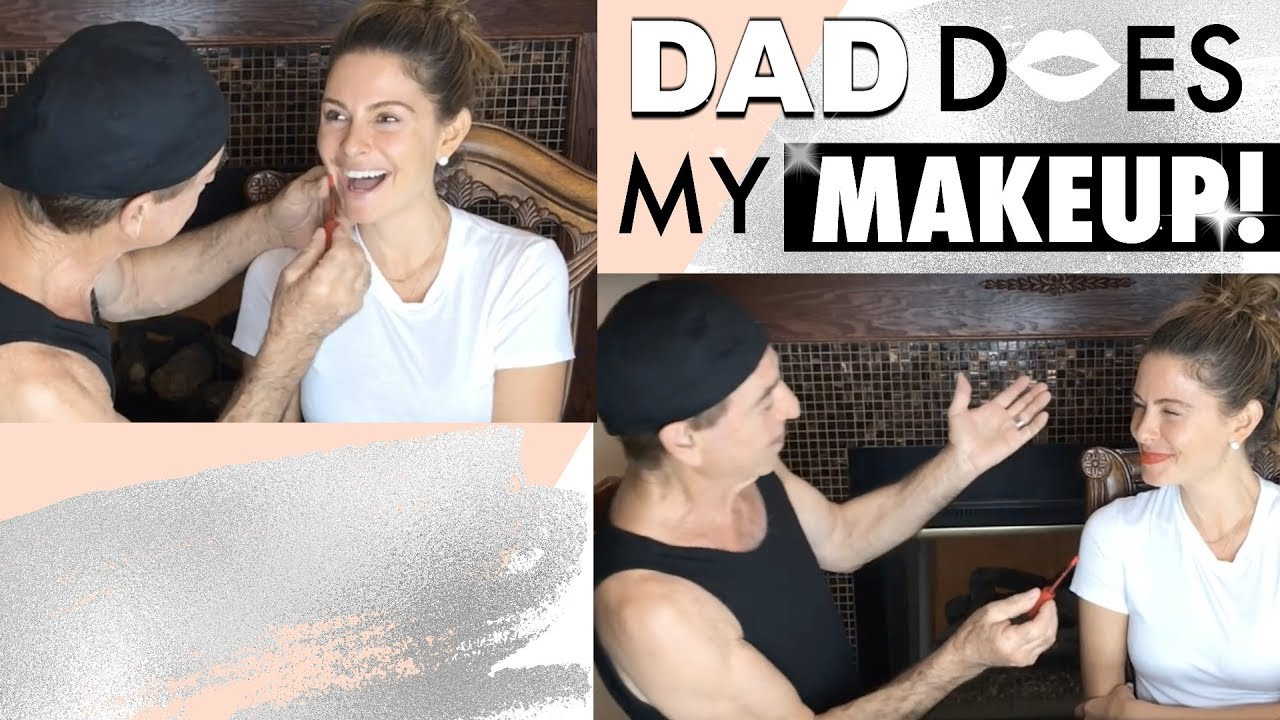 MY DAD DID MY MAKEUP!