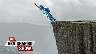 On The Brink | The Ben Shapiro Show Ep. 626
