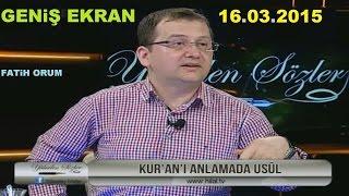 KUR'ANI ANLAMADA USÜL - FATiH ORUM (16.03.2015)