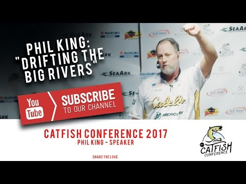 Phil King : Drifting the Big Rivers | Catfish Conference 2017
