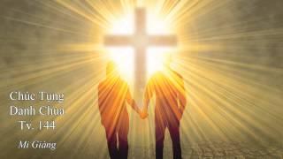 Chúc Tụng Danh Chúa   Tv 144 - Mi Giáng