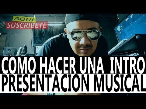COMO HACER UNA PRESENTACION MUSICAL , COMO HACER UNA INTRO VLGO 018