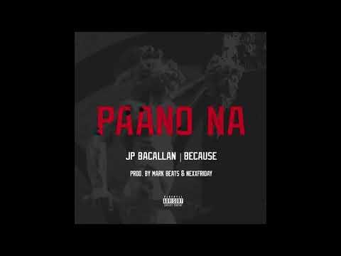 JP Bacallan, Because - Paano Na (Prod. by Mark Beats & Nexxfriday) [Official Audio]