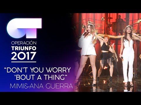 DON'T YOU WORRY ABOUT THE THING - Ana Guerra y Mimi | OT 2017 |