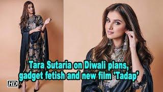 Tara Sutaria on Diwali plans, gadget fetish and new film 'Tadap'
