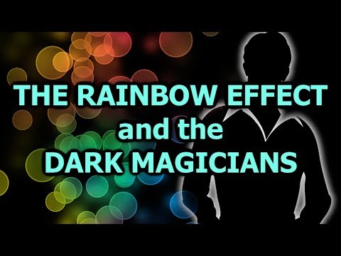 The Rainbow Effect and the Dark Magicians