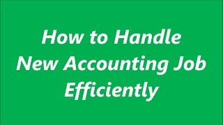 How to Handle New Accounting Job | Roles and Responsibilities of Accountant