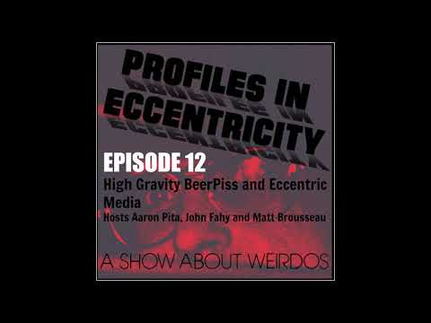 Episode 12-High Gravity BeerPiss and Eccentric Media
