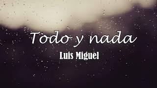Luis Miguel - Todo Y Nada (Letra) ♡