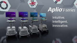 Aplio i-series: Intuitive. Intelligent. Innovative.