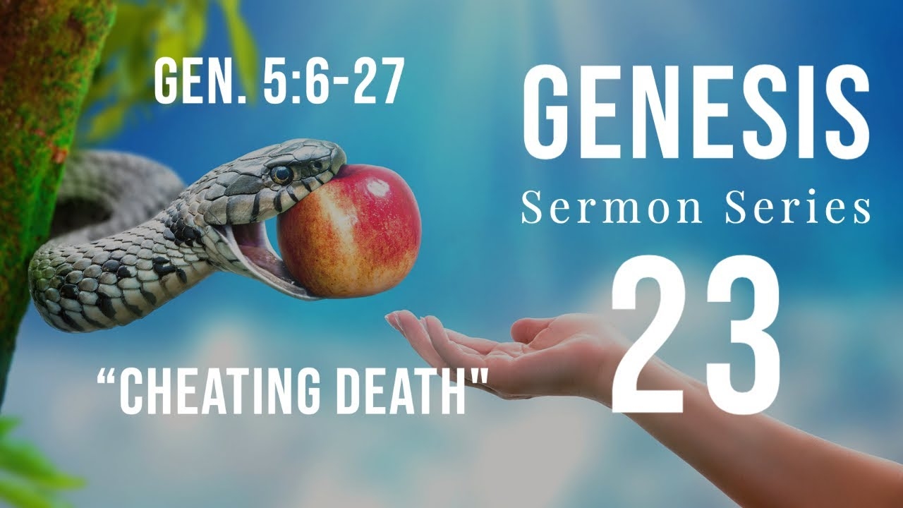 Genesis Sermon Series 23. Cheating Death. Genesis 5:6-27