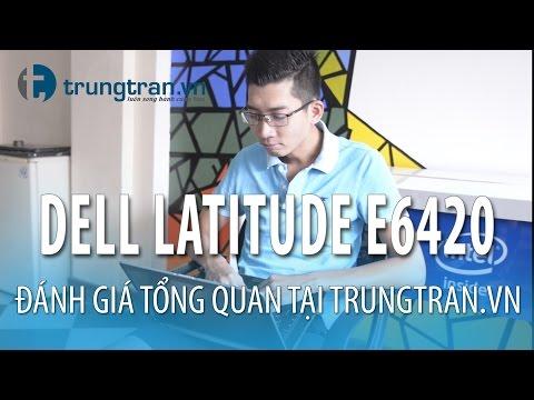 Đánh Giá Laptop Cũ Dell Latitude E6420 - Cấu Hình Khủng Chỉ Với Giá 5.300K