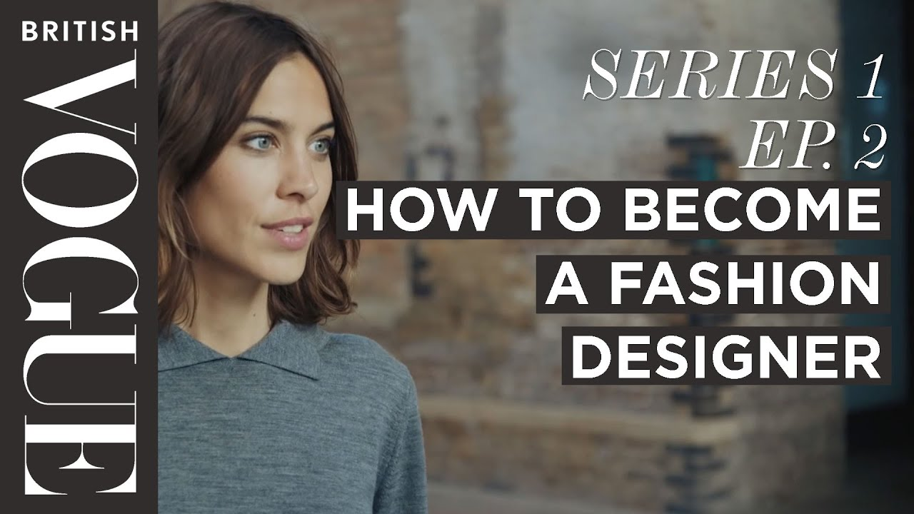 How To Become A Fashion Designer With Alexa Chung S1 E2 Future Of Fashion British Vogue Youtube