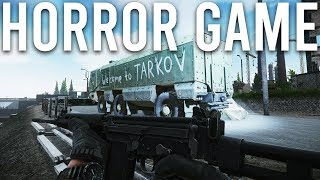 Escape from Tarkov is a Horror game