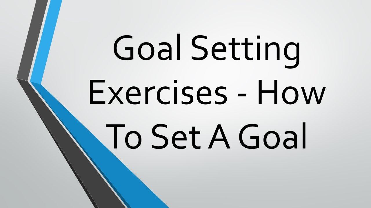 Goal Setting Exercises How To Set A Goal - YouTube