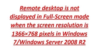 Problem Description: Remote desktop is not displayed in Full-Screen...