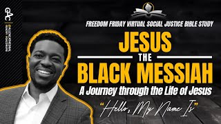 Jesus The Black Messiah | Hello, My Name Is | Freedom Friday Bible Study