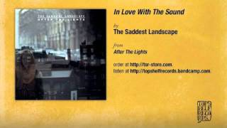 The Saddest Landscape - In Love With The Sound