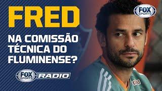 FRED NA COMISSÃO TÉCNICA DO FLUMINENSE? Veja informação do 'FOX Sports Rádio'