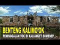BENTENG KALIMO OK PENINGGALAN VOC DI KALIANGET SUMENEP