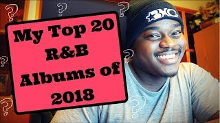 MY TOP 20 R&B ALBUMS OF 2018!!!