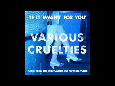 VARIOUS CRUELTIES - IF IT WASN'T FOR YOU (OFFICIAL)