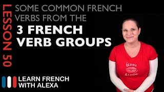 Some Common French Verbs from the 3 French Verb Groups