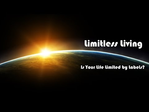 Limitless Living 1: Is Your Life Limited by Labels?