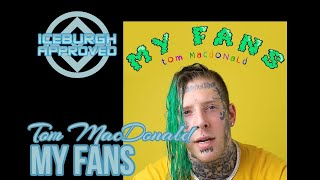 "ICEBURGH APPROVED: Tom MacDonald ""MY FANS"" Single REACTION & REVIEW"