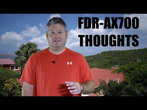 Sony FDR-AX700 Thoughts