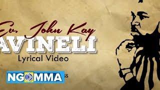 Ev. John Kay- AVINELI sms the word 'Skiza 7580586' to 811 to get this tune