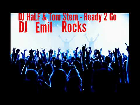 DJ HaLF & Tom Stem - Ready 2 Go (DJ Emil Rocks Remix)