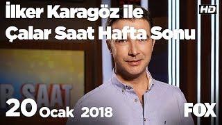 20 Ocak 2018 İlker Karagöz ile Çalar Saat Hafta Sonu
