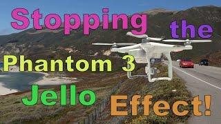 DJI Phantom 3 Jello Effect