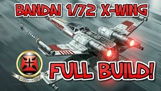 BANDAI 1/72 X-WING FULL BUILD