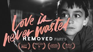 ReMoved #3 - Love Is Never Wasted